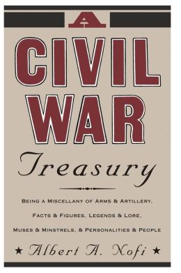 Civil War Treasury: Being a Miscellany of Arms and Artillery, Facts and Figures, Legends and Lore, Muses and Minstrels, Personalities and People