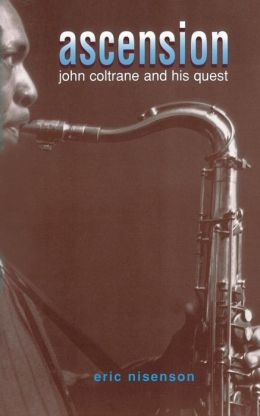 Ascension: John Coltrane and His Quest