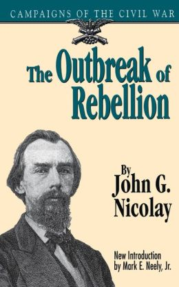 The Outbreak of Rebellion: Campaigns of the Civil War