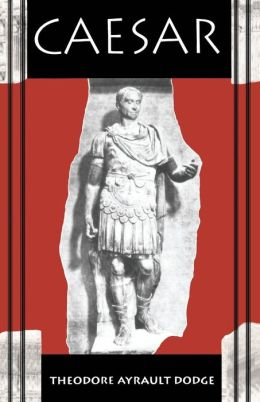 Caesar: A History of the Art of War among the Romans...