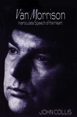 Van Morrison: Inarticulate Speech of the Heart