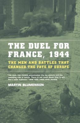 Duel for France 1944: The Men and Battles That Changed the Fate of Europe