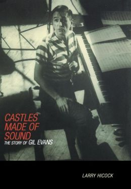 Castles Made of Sound: The Story of Gil Evans