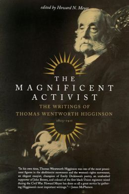 The Magnificent Activist: The Writings of Thomas Wentworth Higginson (1823-1911)