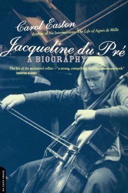Jacqueline Du Pre: A Biography