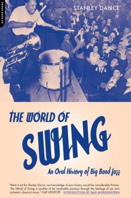 The World of Swing: An Oral History of Big Band Jazz