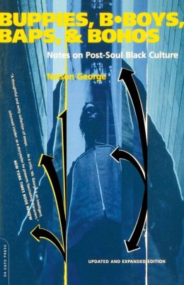 Buppies, B-Boys, Baps, and Bohos: Notes on Post-Soul Black Culture