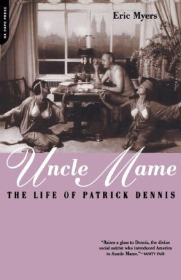 Uncle Mame: The Life of Patrick Dennis
