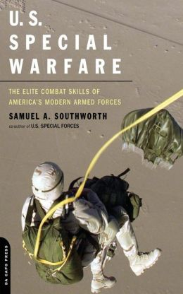 US Special Warfare: The Elite Combat Skills of America's Modern Armed Forces