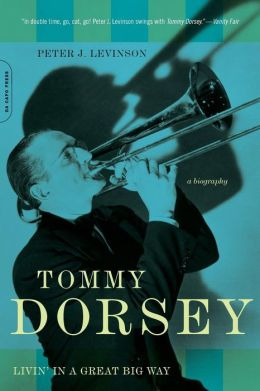Tommy Dorsey: Livin' in a Great Big Way - A Biography
