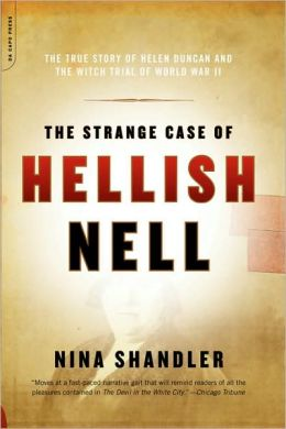Strange Case of Hellish Nell: The True Story of Helen Duncan and the Witch Trial of World War II