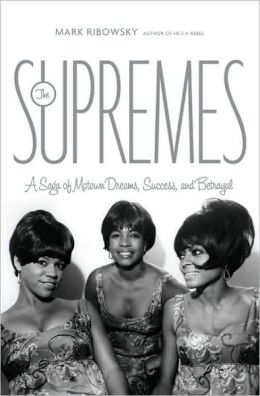 The Supremes: A Saga of Motown Dreams, Success, and Betrayal
