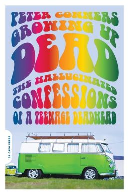 Growing Up Dead: The Hallucinated Confessions of a Teenage Deadhead
