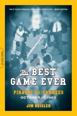 The Best Game Ever: Pirates vs. Yankees, October 13, 1960