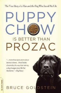Puppy Chow Is Better Than Prozac: The True Story of a Man and the Dog Who Saved His Life