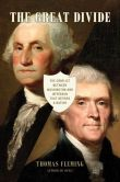 Book Cover Image. Title: The Great Divide:  The Conflict between Washington and Jefferson that Defined a Nation, Author: Thomas Fleming