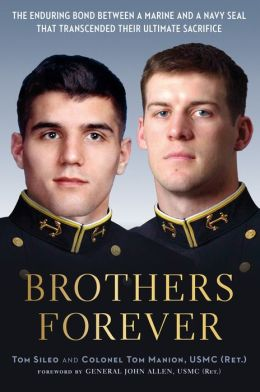 Brothers Forever: The Enduring Bond between a Marine and a Navy SEAL that Transcended Their Ultimate Sacrifice