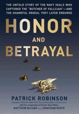 Honor and Betrayal: The Untold Story of the Navy SEALs Who Captured the