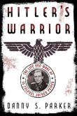 Book Cover Image. Title: Hitler's Warrior:  The Life and Wars of SS Colonel Jochen Peiper, Author: Danny S. Parker