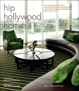 Hip Hollywood Homes: An Intimate Look at L.A.'s Hottest Trendsetters and the Inspiring Spaces They Live in