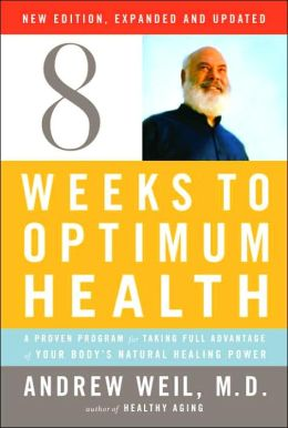 Eight Weeks to Optimum Health, New Edition, Updated and Expanded: A Proven Program for Taking Full Advantage of Your Body's Natural Healing Power