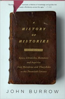 History of Histories: Epics, Chronicles, Romances and Inquiries from Herodotus and Thucydides to the Twentieth Century