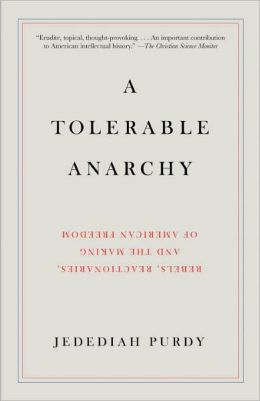 Tolerable Anarchy: Rebels, Reactionaries, and the Making of American Freedom