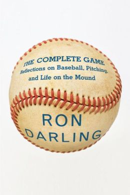 Complete Game: Reflections on Baseball, Pitching, and Life on the Mound