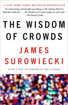 Wisdom of Crowds: Why the Many Are Smarter Than the Few and How Collective Wisdom Shapes Business, Economies, Societies and Nations