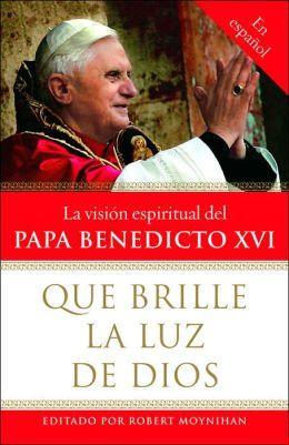 Que brille la Luz de Dios: La visión espiritual del Papa Benedicto XVI