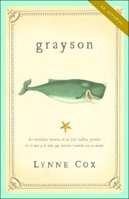 Grayson: La verdadera historia de un bebé ballena perdido en el mar y la niña que intenta reunirlo con su mamá