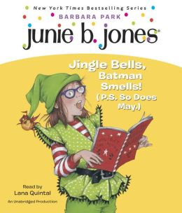 Junie B., First Grader: Jingle Bells, Batman Smells! (P.S. So Does May) (Junie B. Jones Series #25)