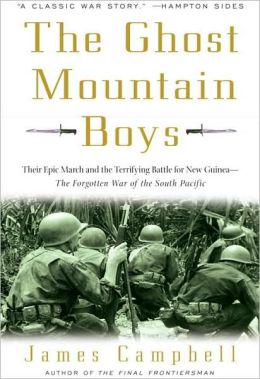 Ghost Mountain Boys: Their Epic March and the Terrifying Battle for New Guinea--the Forgotten War of the South Pacific