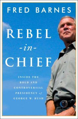 Rebel in Chief: Inside the Bold and Controversial Presidency of George W. Bush