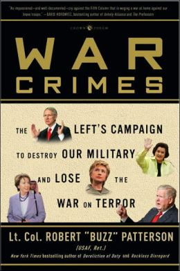 War Crimes: The Left's Campaign to Destroy Our Military and Lose the War on Terror