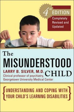 The Misunderstood Child: Understanding and Coping with Your Child's Learning Disabilities