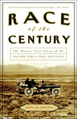 Race of the Century: The Heroic True Story of the 1908 New York to Paris Auto Race