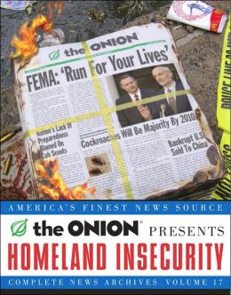Homeland Insecurity: The Onion Complete News Archive Volume 17