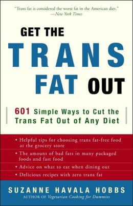 Get the Trans Fat Out: 601 Simple Ways to Cut the Trans Fat Out of Any Diet