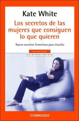 Los Secretos de Las Mujeres Que Consiguen lo Que Quieren