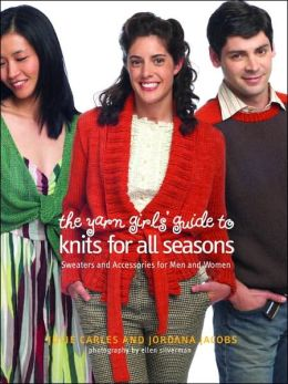 The Yarn Girls' Guide to Knits for All Seasons: Sweaters and Accessories for Men and Women