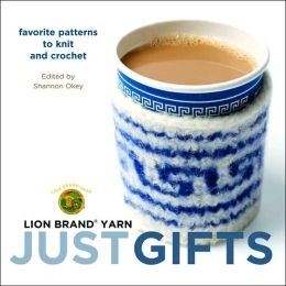 Just Gifts: Favorite Patterns to Knit and Crochet