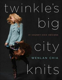 Twinkle's Big City Knits: 31 Chunky-Chic Designs