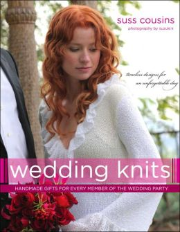 Wedding Knits: Handmade Gifts for Every Member of the Wedding Party