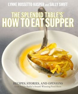 Splendid Table's How to Eat Supper: Recipes, Stories, and Opinions from Public Radio's Award-Winning Food Show
