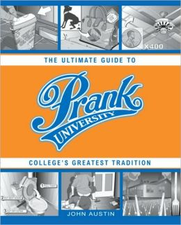 Prank University: The Ultimate Guide to College's Greatest Tradition