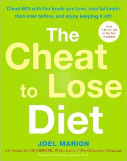 Cheat to Lose Diet: Cheat BIG with the Foods You Love, Lose Fat Faster Than Ever Before, and Enjoy Keeping It Off!