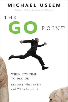 Go Point: When It's Time to Decide - Knowing What to Do and When to Do It