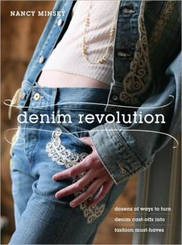 Denim Revolution: Dozens of Ways to Turn Denim Cast-Offs into Fashion Must-Haves