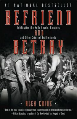 Befriend and Betray: Infiltrating the Hells Angels, Bandidos and Other Criminal Brotherhoods